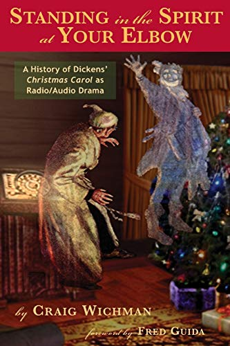 Standing in the Spirit at Your Elbow: A History of Dicken's Christmas Carol as Radio/...