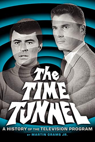 9781593932862: THE TIME TUNNEL: A HISTORY OF THE TELEVISION SERIES