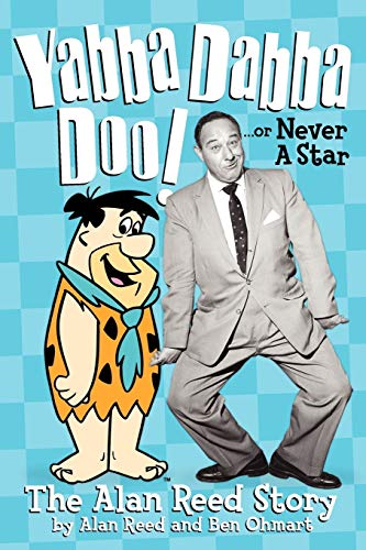 9781593933135: Yabba Dabba Doo! or, Never a Star: The Alan Reed Story