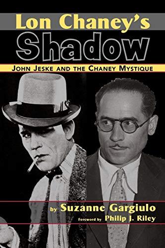Lon Chaney's Shadow - John Jeske and the Chaney Mystique: Gargiulo, Suzanne