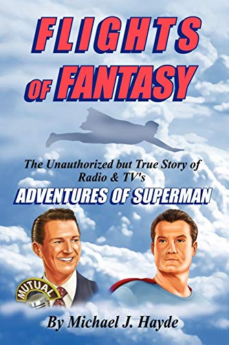 9781593933449: Flights of Fantasy: The Unauthorized but True Story of Radio & TV's Adventures of Superman