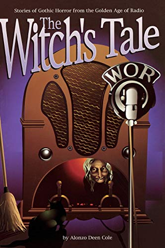 The Witchs Tale: Stories of Gothic Horror from the Golden Age of Radio: Alonzo Deen Cole