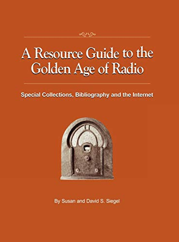 9781593934309: A Resource Guide to the Golden Age of Radio: Special Collections, Bibliography, and the Internet