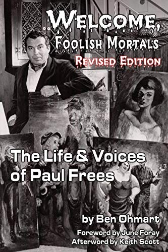 9781593934347: Welcome, Foolish Mortals the Life and Voices of Paul Frees (Revised Edition)