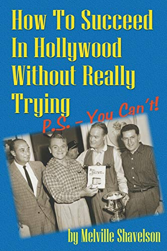 9781593934378: How to Succeed in Hollywood Without Really Trying P.S. - You Can't!