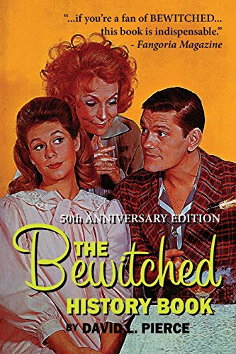 The Bewitched History Book - 50th Anniversary Edition: David L. Pierce