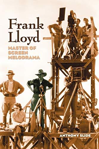 Frank Lloyd: Master of Screen Melodrama: Anthony Slide