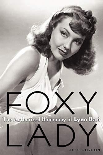 Foxy Lady: The Authorized Biography of Lynn Bari: Gordon, Jeff