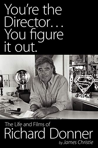 You're the Director.You Figure It Out. the Life and Films of Richard Donner