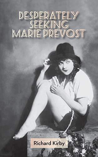 Desperately Seeking Marie Prevost (Hardback): Kirby, Richard