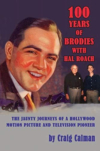 9781593935771: 100 Years of Brodies with Hal Roach: The Jaunty Journeys of a Hollywood Motion Picture and Television Pioneer