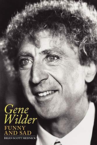 Gene Wilder: Funny and Sad: Brian Scott Mednick