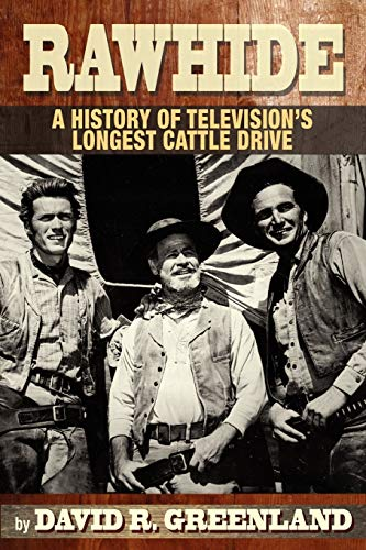 RAWHIDE A HISTORY OF TELEVISION'S LONGEST CATTLE: David R. Greenland