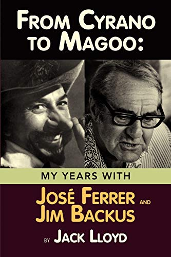 9781593936327: From Cyrano to Magoo: My Years with Jose Ferrer and Jim Backus