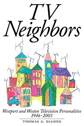 9781593936495: TV Neighbors: Westport And Weston Television Personalities 1946-2003