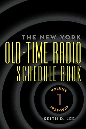 Th e New York Old-Time Radio Schedule Book - Volume 1, 1929-1937: Keith D. Lee