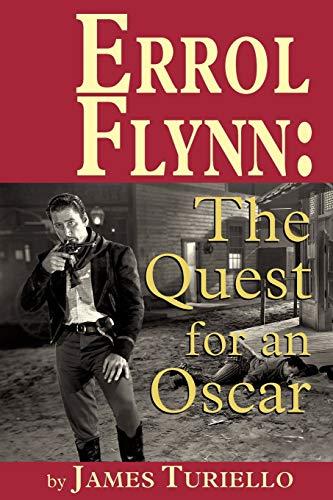 Errol Flynn: The Quest for an Oscar: JAMES TURIELLO