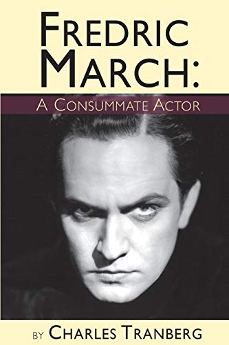 Fredric March - A Consummate Actor: Tranberg, Charles