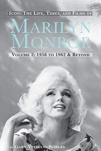 9781593937751: ICON: THE LIFE, TIMES, AND FILMS OF MARILYN MONROE VOLUME 2 1956 TO 1962 & BEYOND
