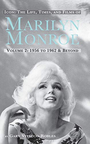 9781593937782: ICON: THE LIFE, TIMES, AND FILMS OF MARILYN MONROE VOLUME 2 1956 TO 1962 & BEYOND (hardback)