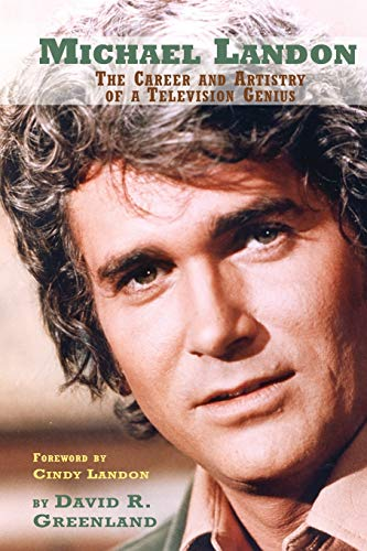 Michael Landon: The Career and Artistry of: David R Greenland