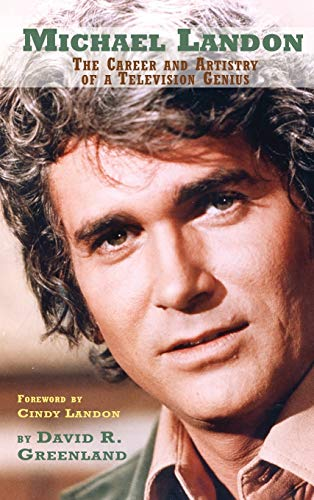 MICHAEL LANDON: THE CAREER AND ARTISTRY OF: David R. Greenland