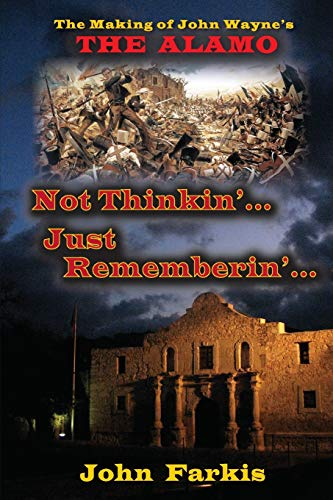 "9781593937966: Not Thinkin'... Just Rememberin'... the Making of John Wayne's ""The Alamo"""