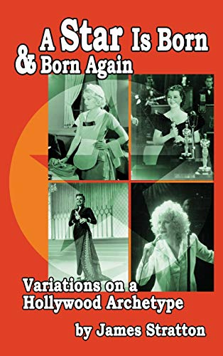 9781593938208: A Star Is Born and Born Again: Variations on a Hollywood Archetype (hardback)