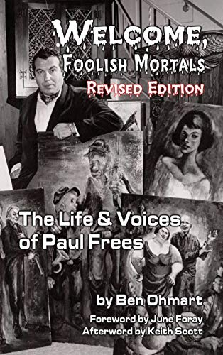 9781593938420: Welcome, Foolish Mortals the Life and Voices of Paul Frees (Revised Edition) (Hardback)