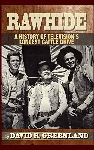 9781593938635: Rawhide - A History of Television's Longest Cattle Drive (hardback)