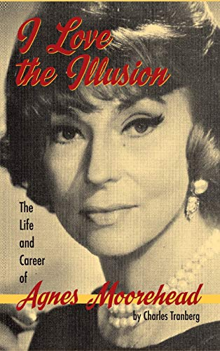 9781593938710: I Love the Illusion: The Life and Career of Agnes Moorehead, 2nd Edition (Hardback)