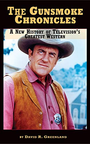 9781593938765: The Gunsmoke Chronicles: A New History of Television's Greatest Western (hardback)