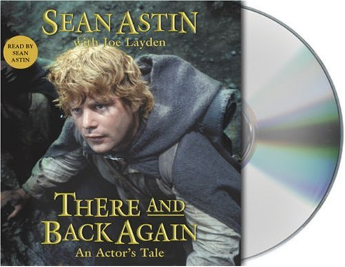 There and Back Again: An Actor's Tale: Astin, Sean; Layden, Joe