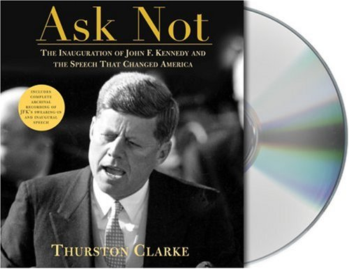 9781593975517: Ask Not: The Inauguration of John F. Kennedy and the Speech That Changed America