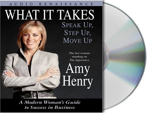 9781593976194: What It Takes: Speak Up, Step Up, Move Up: A Modern Woman's Guide to Success in Business