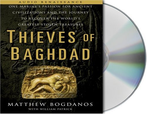 9781593978716: Thieves of Baghdad: One Marine's Passion for Ancient Civilizations and the Journey to Recover the World's Greatest Stolen Treasures