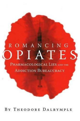 9781594030871: Romancing Opiates: Pharmacological Lies and the Addiction Bureaucracy