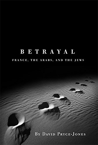 9781594031519: Betrayal: France, the Arabs, and the Jews