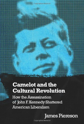 9781594031885: Camelot and the Cultural Revolution: How the Assassination of John F. Kennedy Shattered American Liberalism