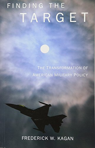 Finding the Target: The Transformation of American Military Policy: Kagan, Frederick