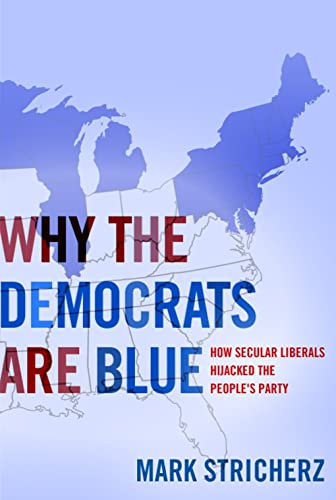 9781594032059: Why the Democrats are Blue: Secular Liberalism and the Decline of the People's Party
