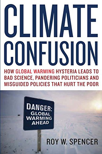 9781594032103: Climate Confusion: How Global Warming Hysteria Leads to Bad Science, Pandering Politicians and Misguided Policies That Hurt the Poor
