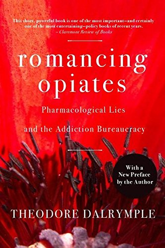 9781594032257: Romancing Opiates: Pharmacological Lies and the Addiction Bureaucracy