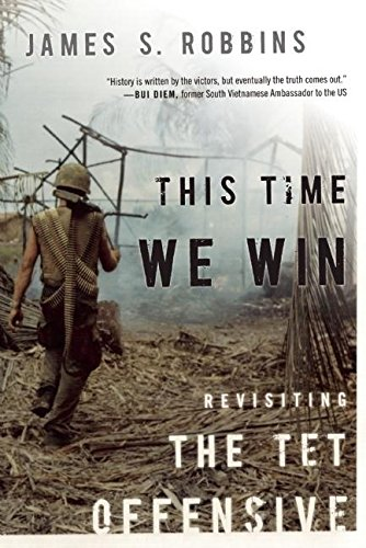 This Time We Win: Revisiting the TET Offensive: Robbins, James S.