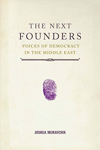 The Next Founders: Voices of Democracy in the Middle East: Muravchik, Joshua