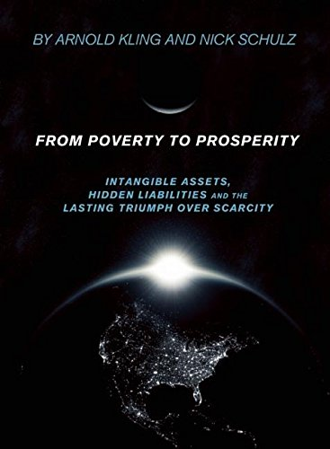 9781594032509: From Poverty to Prosperity: Intangible Assets, Hidden Liabilities and the Lasting Triumph over Scarcity