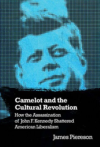 9781594032585: Camelot & the Cultural Revolution: How the Assassination of John F. Kennedy Shattered American Liberalism