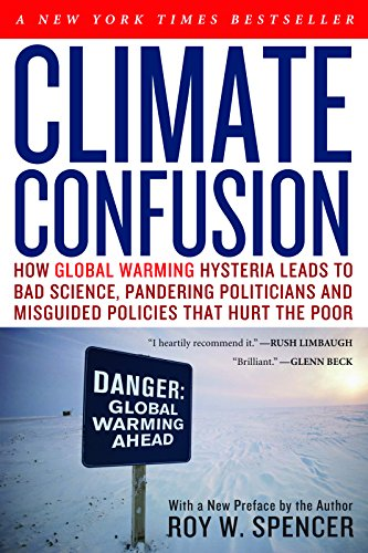 9781594033452: Climate Confusion: How Global Warming Hysteria Leads to Bad Science, Pandering Politicians and Misguided Policies That Hurt the Poor