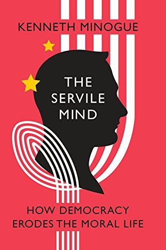 9781594033810: The Servile Mind: How Democracy Erodes the Moral Life