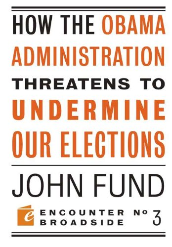 9781594034619: How the Obama Administration Threatens to Undermine Our Elections (Encounter Broadsides)